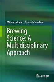 Brewing Science : A Multidisciplinary Approach - Mosher, Michael