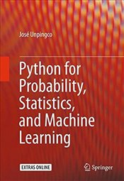 Python for Probability, Statistics and Machine Learning - Unpingco, Jose