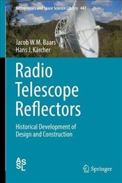 Radio Telescope Reflectors : Historical Development of Design and Construction  - Baars, Jacob W.M.