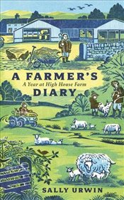 Farmers Diary : A Year at High House Farm - Urwin, Sally