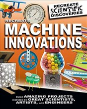 Recreate Machine Innovations (Recreate Scientific Discoveries) - Claybourne, Anna