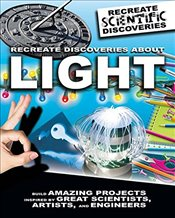Recreate Discoveries about Light (Recreate Scientific Discoveries) - Claybourne, Anna