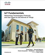 IoT Fundamentals : Networking Technologies, Protocols, and Use Cases for the Internet of Things - Hanes, David