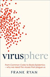 Virusphere : From Common Colds to Ebola Epidemics  - Ryan, Frank