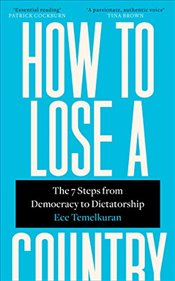 How to Lose a Country : 7 Steps from Democracy to Dictatorship - Temelkuran, Ece