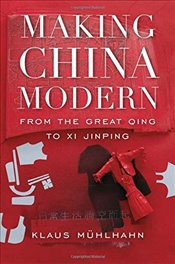 Making China Modern : From the Great Qing to Xi Jinping - Mühlhahn, Klaus