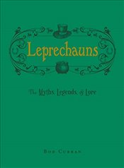 Leprechauns : The Myths, Legends and Lore - Curran, Bob