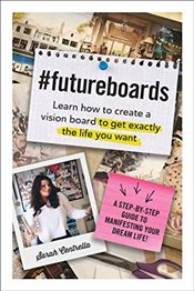 Futureboards : Learn How to Create a Vision Board to Get Exactly the Life You Want - Centrella, Sarah