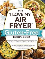 I Love My Air Fryer Gluten-free Recipe Book : From Quick Chicken Fajitas to Peanut Butter Cookies - Fagone, Michelle