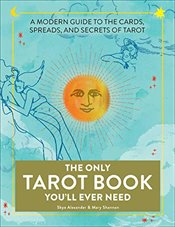 Only Tarot Book Youll Ever Need : A Modern Guide to the Cards, Spreads, and Secrets of Tarot - Alexander, Skye