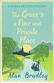 Graves a Fine and Private Place : A Flavia de Luce Mystery Book 9 - Bradley, Alan