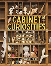 Cabinet of Curiosities: A Kids Guide to Collecting and Understanding the Wonders of the Natural Worl - Grice, Gordon