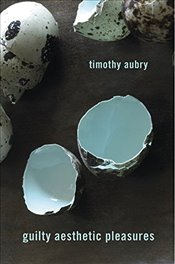 Guilty Aesthetic Pleasures - Aubry, Timothy