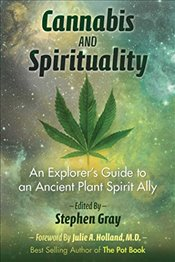 Cannabis and Spirituality : An Explorer's Guide to an Ancient Plant Spirit Ally - Gray, Stephen