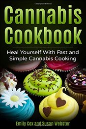 Cannabis Cookbook : Heal Yourself with Fast and Simple Cannabis Cooking - Webster, Susan