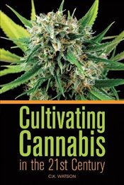 Cultivating Cannabis in the 21st Century - Watson, C. K.