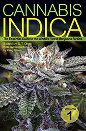 Cannabis Indica : The Essential Guide to the Worlds Finest Marijuana Strains : Volume 1 - Oner, S. T.
