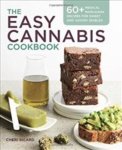 Easy Cannabis Cookbook : 60+ Medical Marijuana Recipes for Sweet and Savory Edibles - Sicard, Cheri