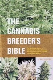 Cannabis Breeders Bible : The Definitive Guide to Marijuana Varieties and Creating Strains  - Green, Greg