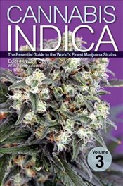 Cannabis Indica : The Essential Guide to the Worlds Finest Marijuana Strains : Volume 3 - Oner, S. T.