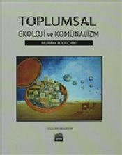 Toplumsal Ekoloji ve Komünalizm - Bookchin, Murray