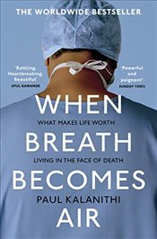 When Breath Becomes Air - Kalanithi, Paul