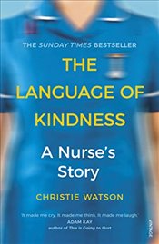 Language of Kindness : A Nurses Story - Watson, Christie