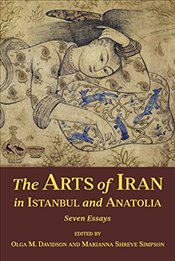 Arts of Iran in Istanbul and Anatolia : Seven Essays - Simpson, Marianna Shreve