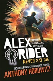 Never Say Die : An Alex Rider Adventure - Horowitz, Anthony