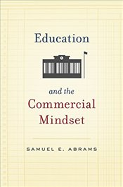 Education and the Commercial Mindset - Abrams, Samuel E.
