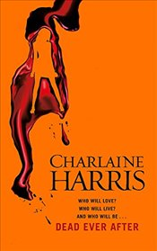Dead Ever After : A True Blood Novel - Harris, Charlaine