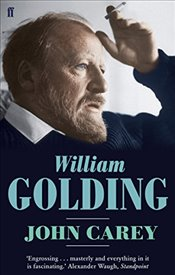William Golding : The Man who Wrote Lord of the Flies - Carey, John
