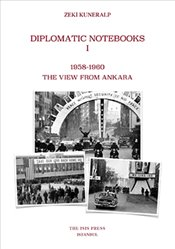 Diplomatic Notebooks I : 1958-1960 The View From Ankara - Kuneralp, Zeki
