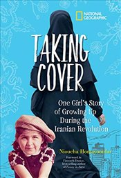 Taking Cover : One Girls Story of Growing Up During the Iranian Revolution - Kids, National Geographic
