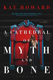 Cathedral of Myth and Bone : Stories - Howard, Kat