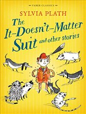 It Doesnt Matter Suit and Other Stories : Faber Childrens Classics - Plath, Sylvia