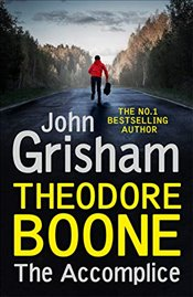Theodore Boone : The Accomplice - Grisham, John
