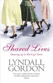 Shared Lives : Growing Up in 50s Cape Town - GORDON, LYNDALL