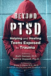 Beyond PTSD: Helping and Healing Teens Exposed to Trauma -