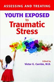 Assessing and Treating Youth Exposed to Traumatic Stress -