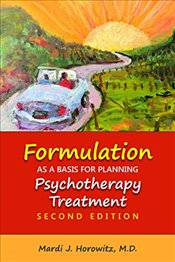 Formulation as a Basis for Planning Psychotherapy Treatment - MD, Mardi J. Horowitz