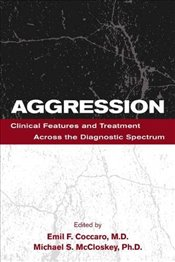 Aggression: Clinical Features and Treatment Across the Diagnostic Spectrum - Coccaro, Emil F.