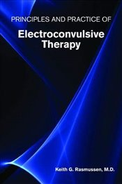 Principles and Practice of Electroconvulsive Therapy - MD, Keith G. Rasmussen