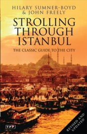 Strolling Through Istanbul : The Classic Guide to the City - Freely, John