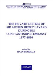 Private Letters of Sir Austen Henry Layard During His Constantinople Embassy 1877 1880 - Kuneralp, Sinan