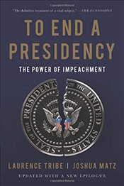To End a Presidency : The Power of Impeachment - Tribe, Laurence