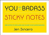 You Are a Badass Sticky Notes : 488 Notes to Declare and Share Your Awesomeness - Sincero, Jen