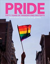 Pride : Fifty Years of Parades and Protests from the Photo Archives of the New York Times -