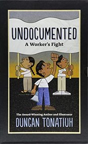 Undocumented : A Workers Fight  - Tonatiuh, Duncan