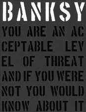 Banksy : You are an Acceptable Level of Threat and If You Were Not You Would Know About it - Potter, Patrick
